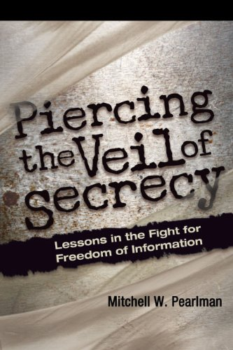 9780984583409: Piercing the Veil of Secrecy: Lessons in the Fight for Freedom of Information