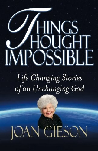 9780984587438: Things Thought Impossible: Life Changing Stories of an Unchanging God
