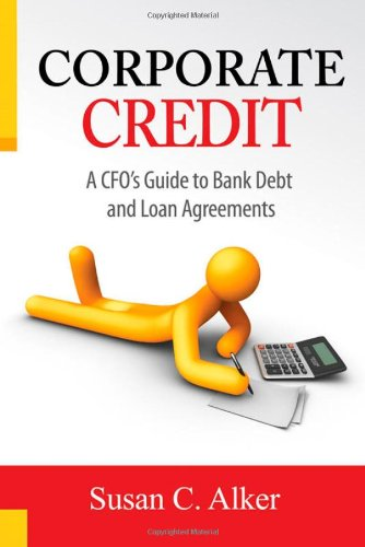 9780984587803: Corporate Credit -- A CFO's Guide to Bank Debt and Loan Agreements