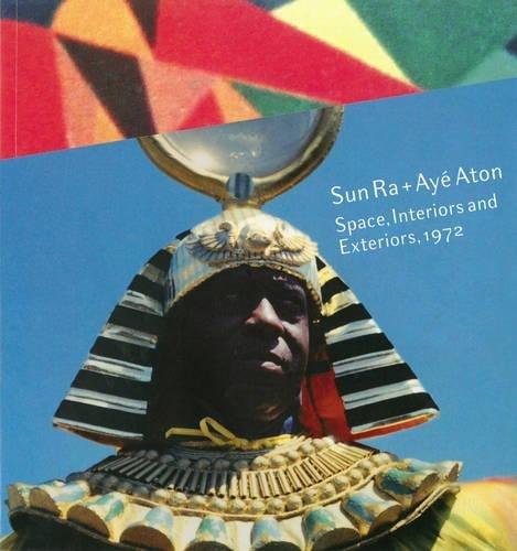 9780984589210: Sun Ra & Ayé Aton: Space, Interiors and Exteriors 1972