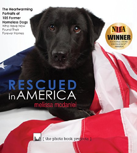 Rescued in America: The Heartwarming Portraits & Stories of 105 Former Shelter / Rescued Dogs (...