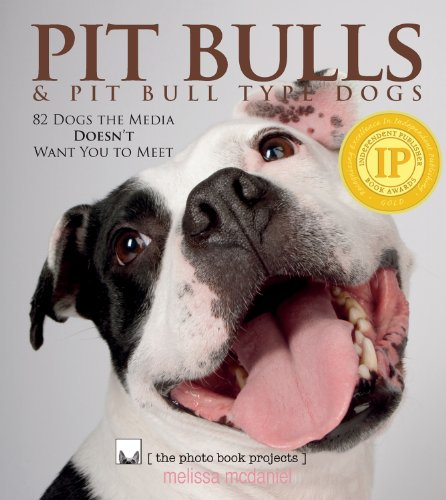 Pit Bulls & Pit Bull Type Dogs (The Photo Book Projects, Volume 3): Melissa McDaniel