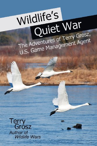 9780984592784: Wildlife's Quiet War: The Adventures of Terry Grosz, U.S. Game Management Agent