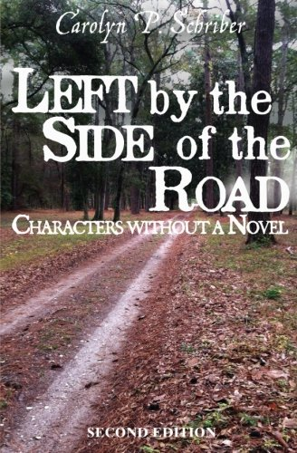 Left by the Side of the Road: Characters without a Novel: Schriber, Carolyn P.