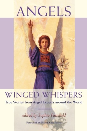 9780984593019: Angels: Winged Whispers: True Stories from Angel Experts around the World