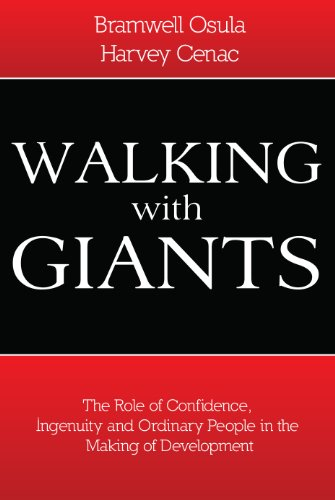 9780984593606: Walking With Giants: The Role of Confidence, Ingenuity, and Ordinary People in the Making of Development