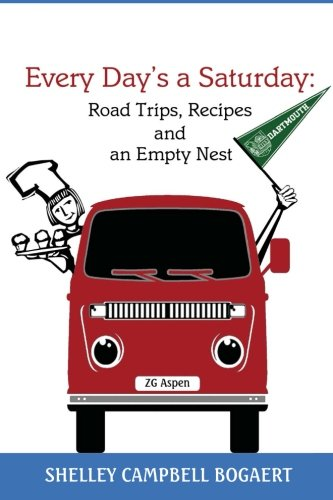 9780984593804: Every Day's a Saturday: Road Trips, Recipes and an Empty Nest