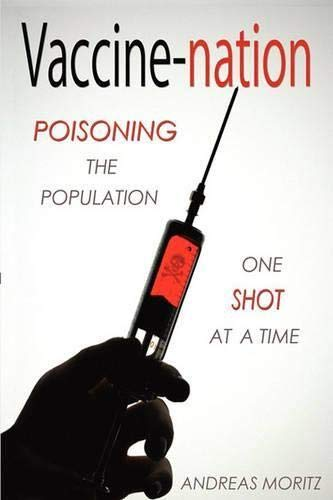 9780984595426: Vaccine-nation: Poisoning the Population, One Shot at a Time