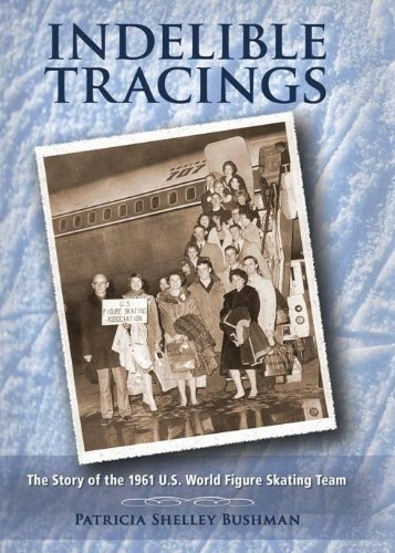 9780984602704: Indelible Tracings: The Story of the 1961 U.S. World Figure Skating Team