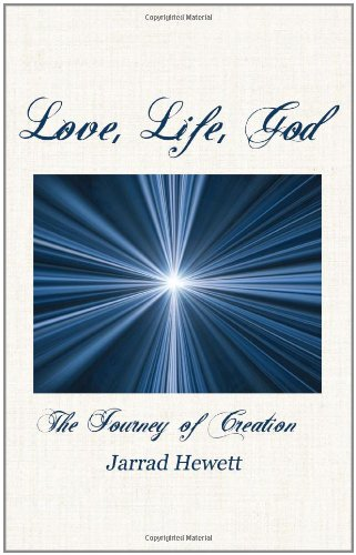9780984602902: Love, Life, God: The Journey of Creation