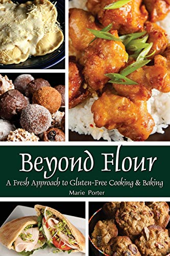 Beyond Flour: A Fresh Approach to Gluten-free Cooking and Baking: Porter, Marie