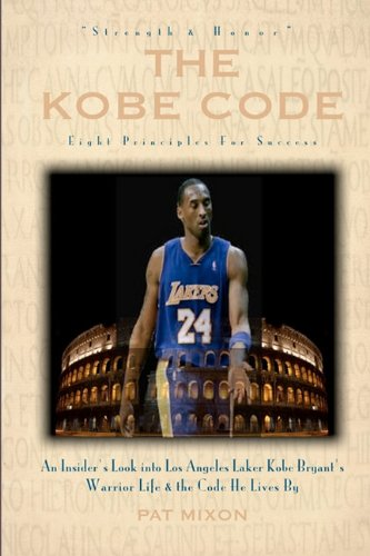 9780984604371: The Kobe Code: Eight Principles for Success: An Insider's Look Into Los Angeles Laker Kobe Bryant's Warrior Life & the Code He Lives