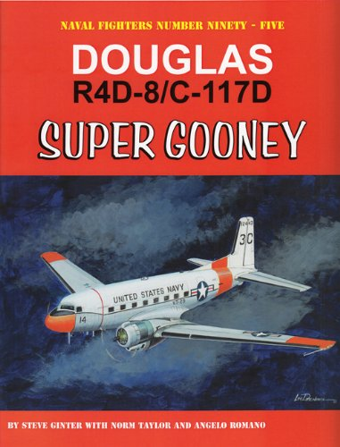 Douglas R4D-8/C-117D Super Gooney (Naval Fighters): Ginter, Steve; Taylor, Norm; Romano, ...