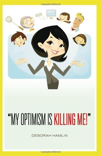 9780984620524: My Optimism is Killing Me!