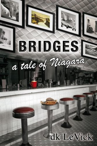 Bridges - A tale of Niagara: d k LeVick