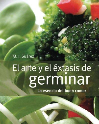 9780984622405: El arte y el éxtasis de germinar: la esencia del buen comer