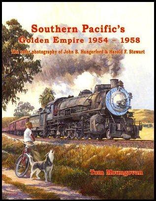 Southern Pacific's Golden Empire, 1954-58: the Color: Joe Dale Morris,