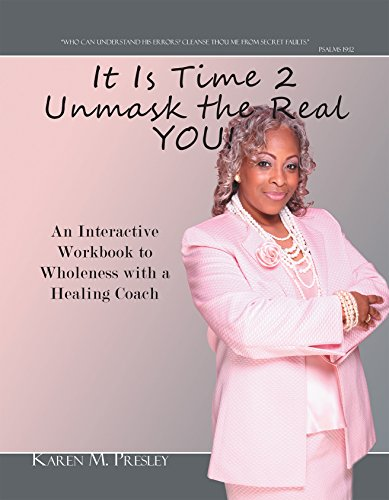 9780984626342: It Is Time 2 Unmask the Real YOU (An Interactive Workbook to Wholeness with a Healing Coach)