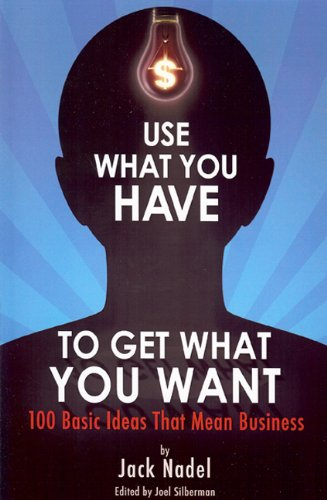 9780984628209: Use What You Have to Get What You Want: 100 Basic Ideas That Mean Business