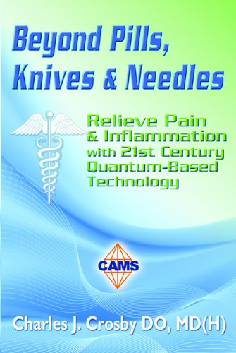 9780984629305: Beyond Pills, Knives & Needles: Relieve Pain & Inflammation with 21st Century Quantum-Based Technology