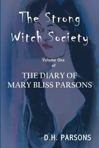 9780984629732: The Strong Witch Society: The Diary of Mary Bliss Parsons: 1
