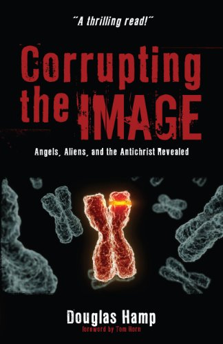 9780984630059: Corrupting the Image: Angels, Aliens, and the Antichrist Revealed