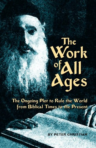 9780984631209: The Work of All Ages: The Ongoing Plot to Rule the World from Biblical Times to the Present