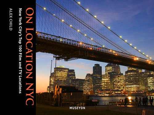 9780984633463: On Location NYC: New York City's Top 100 Film and TV Locations