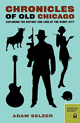 9780984633487: Chronicles of Old Chicago: Exploring the History and Lore of the Windy City
