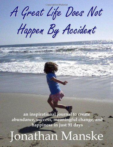 9780984634231: A Great Life Does Not Happen By Accident - an inspirational journal to create abundance, success, meaningful change and happiness in just 91 days