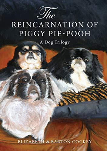 The Reincarnation of Piggy Pie-Pooh: A Dog Trilogy: Cockley, Barton; Cockley, Elizabeth