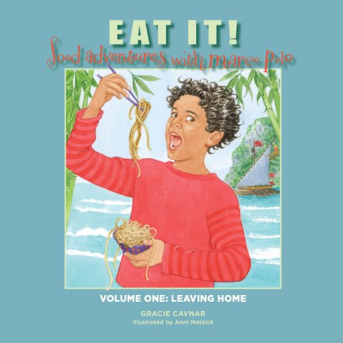 9780984652501: Eat It! Food Adventures with Marco Polo: Volume One: Leaving Home