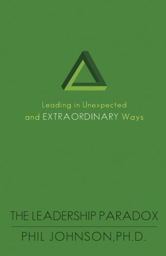 9780984655212: The Leadership Paradox: Leading in Unexpected and Extraordinary Ways