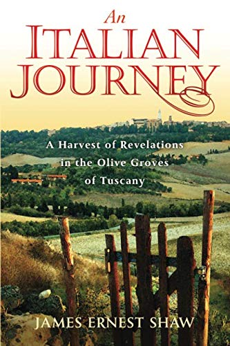 9780984658510: An Italian Journey ~ A Harvest of Revelations in the Olive Groves of Tuscany ~ A Pretty Girl, Seven Tuscan Farmers, and a Roberto Rossellini Film ~ Bella Scoperta