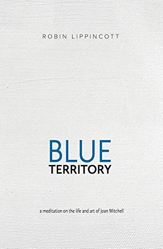 9780984661787: Blue Territory: a meditation on the life and art of Joan Mitchell