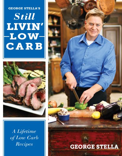 9780984668205: George Stella's Still Livin' Low Carb: A Lifetime of Low Carb Recipes