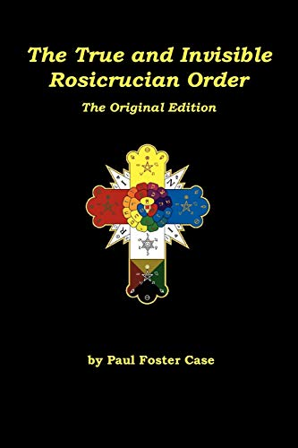 9780984675326: The True and Invisible Rosicrucian Order: The Original Edition