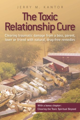 9780984678815: The Toxic Relationship Cure: Clearing traumatic damage from a boss, parent, lover or friend with natural, drug-free remedies