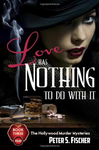 Love Has Nothing to Do With it (Hollywood Murder Mysteries): Fischer, Peter S