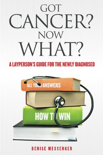 9780984682003: Got Cancer? Now What?: A Layperson's Guide for the Newly Diagnosed (Volume 1)