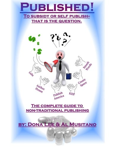 9780984682720: Published! The Complete Guide to Nontraditional Publishing: To Self or Subsidy Publish? That is the Question