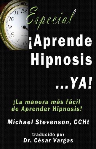 9780984683772: Aprende Hipnosis... Ya!: La manera mas facil de aprender hipnosis! (Spanish Edition)