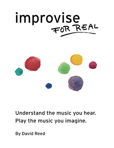 9780984686360: Improvise for Real: The Complete Method for All Instruments