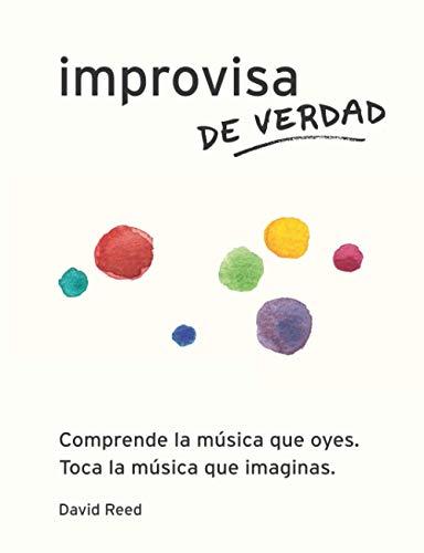 9780984686391: Improvisa de Verdad: El método completo para todos los instrumentos (Spanish Edition)