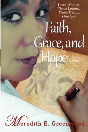 9780984688906: Faith, Grace, and Hope: Three Women, Three Letters, Three Trials...One God