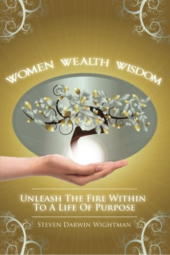 9780984689064: Women, Wealth and Wisdom: Unleash The Fire Within To A Life Of Purpose