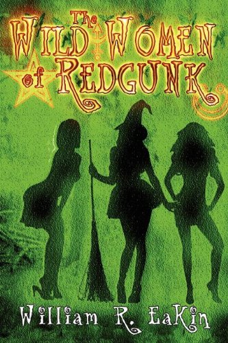 The Wild Women of Redgunk: William R. Eakin