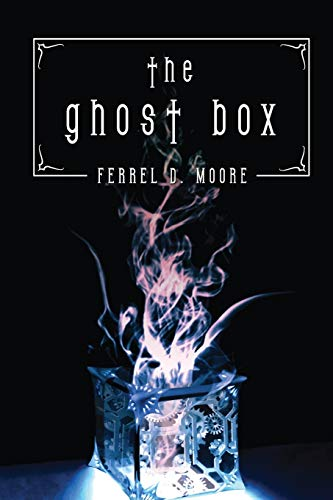The Ghost Box: Moore, Ferrel D.