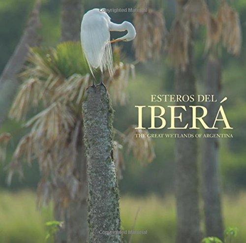 Esteros del Ibera: The Great Wetlands of Argentina (Hardback): Juan Ramon Diaz Colodrero