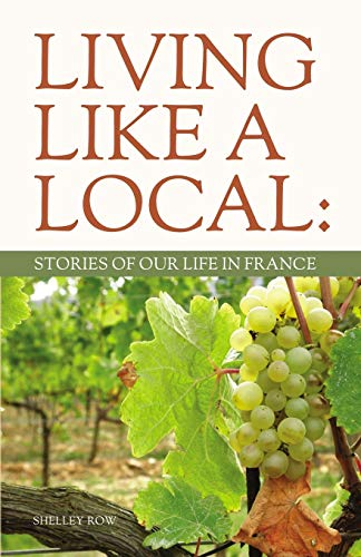 9780984698905: Living Like a Local: Stories Of Our Life In France